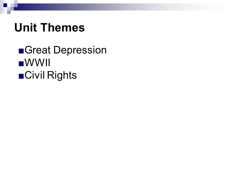 Unit Themes ■Great Depression ■WWII ■Civil Rights