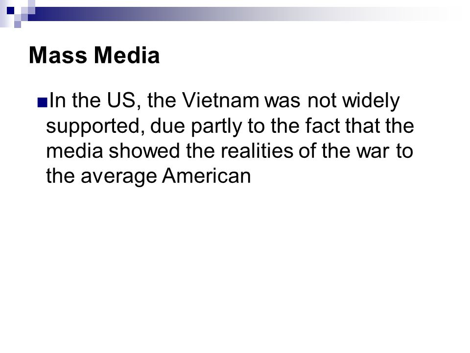 Mass Media ■In the US, the Vietnam was not widely supported, due partly to the fact that the media showed the realities of the war to the average Amer