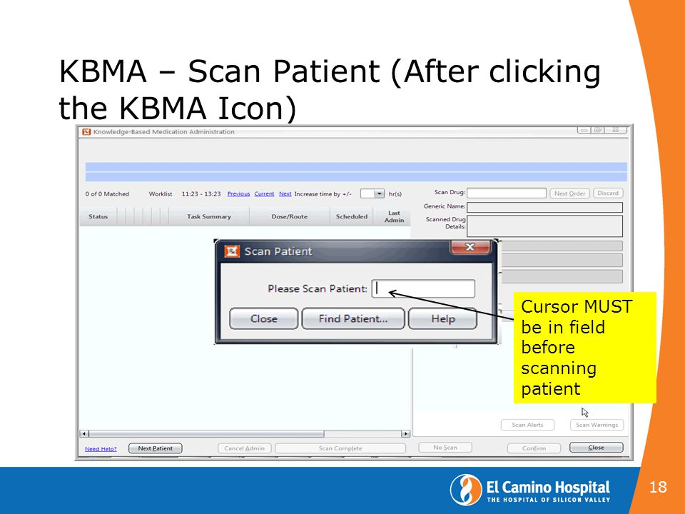 KBMA – Scan Patient (After clicking the KBMA Icon) 18 Cursor MUST be in field before scanning patient