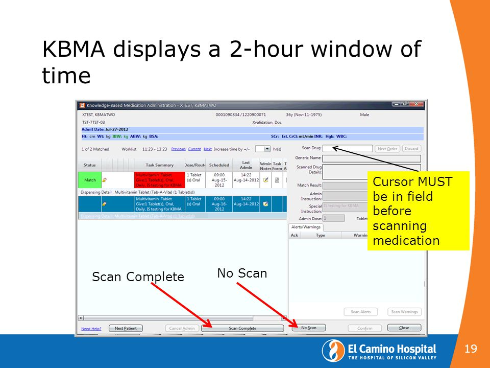 KBMA displays a 2-hour window of time 19 Scan Complete No Scan Cursor MUST be in field before scanning medication