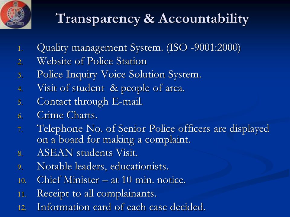 Transparency & Accountability 1. Quality management System. (ISO -9001:2000) 2. Website of Police Station 3. Police Inquiry Voice Solution System. 4.