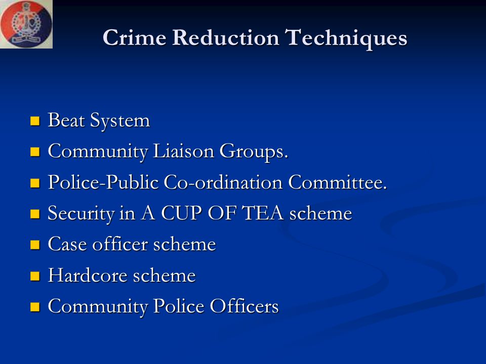 Crime Reduction Techniques Beat System Beat System Community Liaison Groups. Community Liaison Groups. Police-Public Co-ordination Committee. Police-P