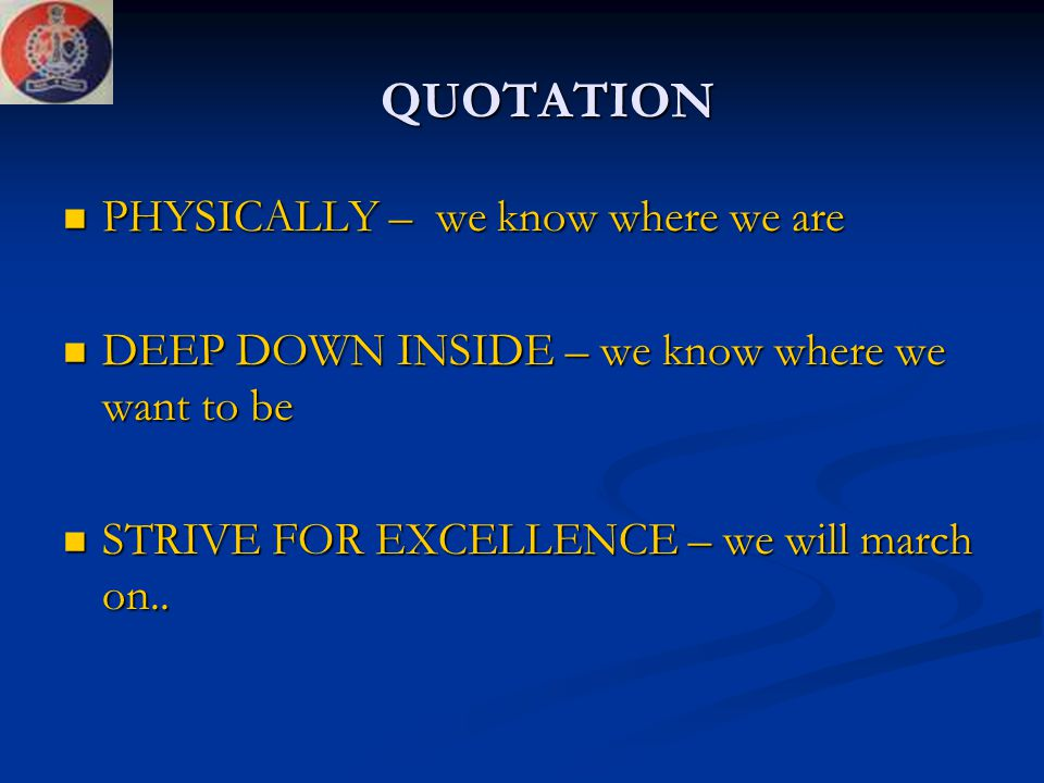 QUOTATION PHYSICALLY – we know where we are PHYSICALLY – we know where we are DEEP DOWN INSIDE – we know where we want to be DEEP DOWN INSIDE – we kno