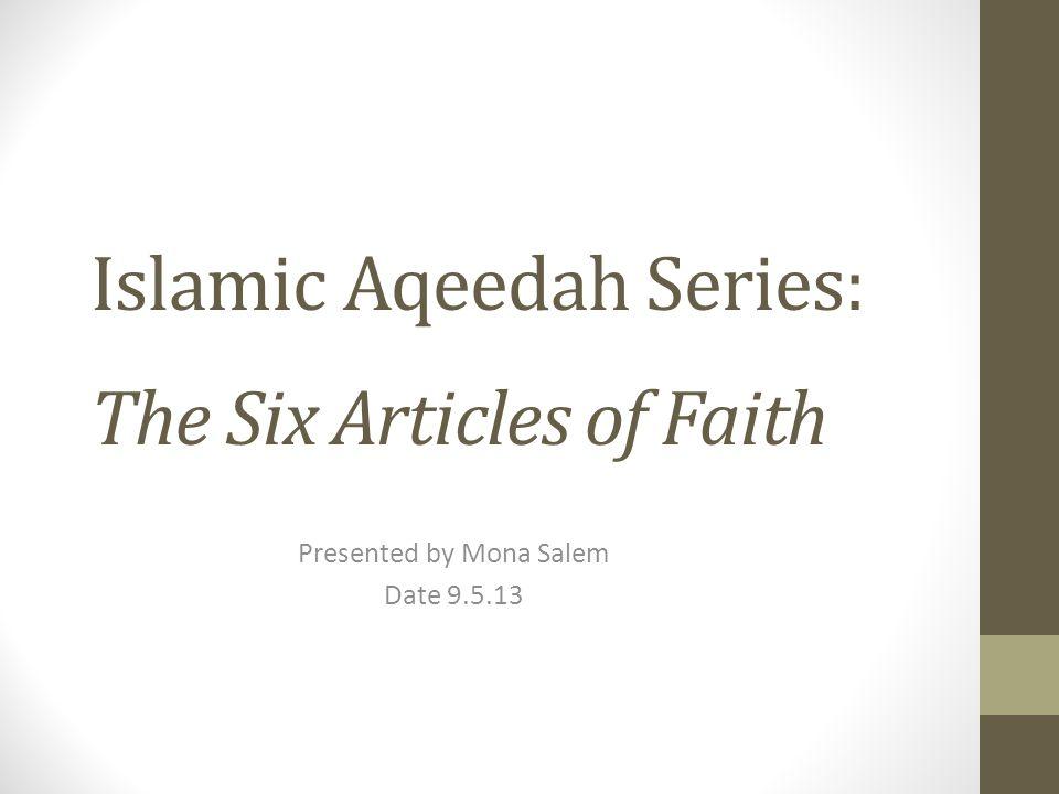 Islamic Aqeedah Series: The Six Articles of Faith Presented by Mona Salem Date 9.5.13