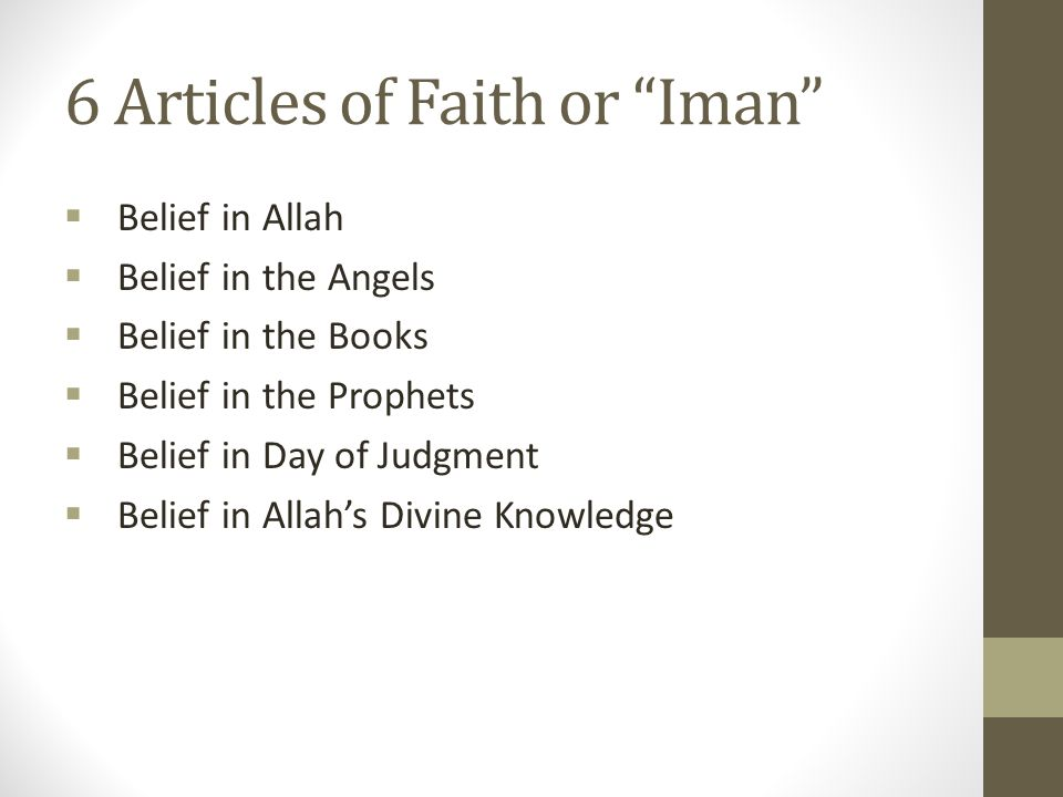 """6 Articles of Faith or """"Iman""""  Belief in Allah  Belief in the Angels  Belief in the Books  Belief in the Prophets  Belief in Day of Judgment  Be"""