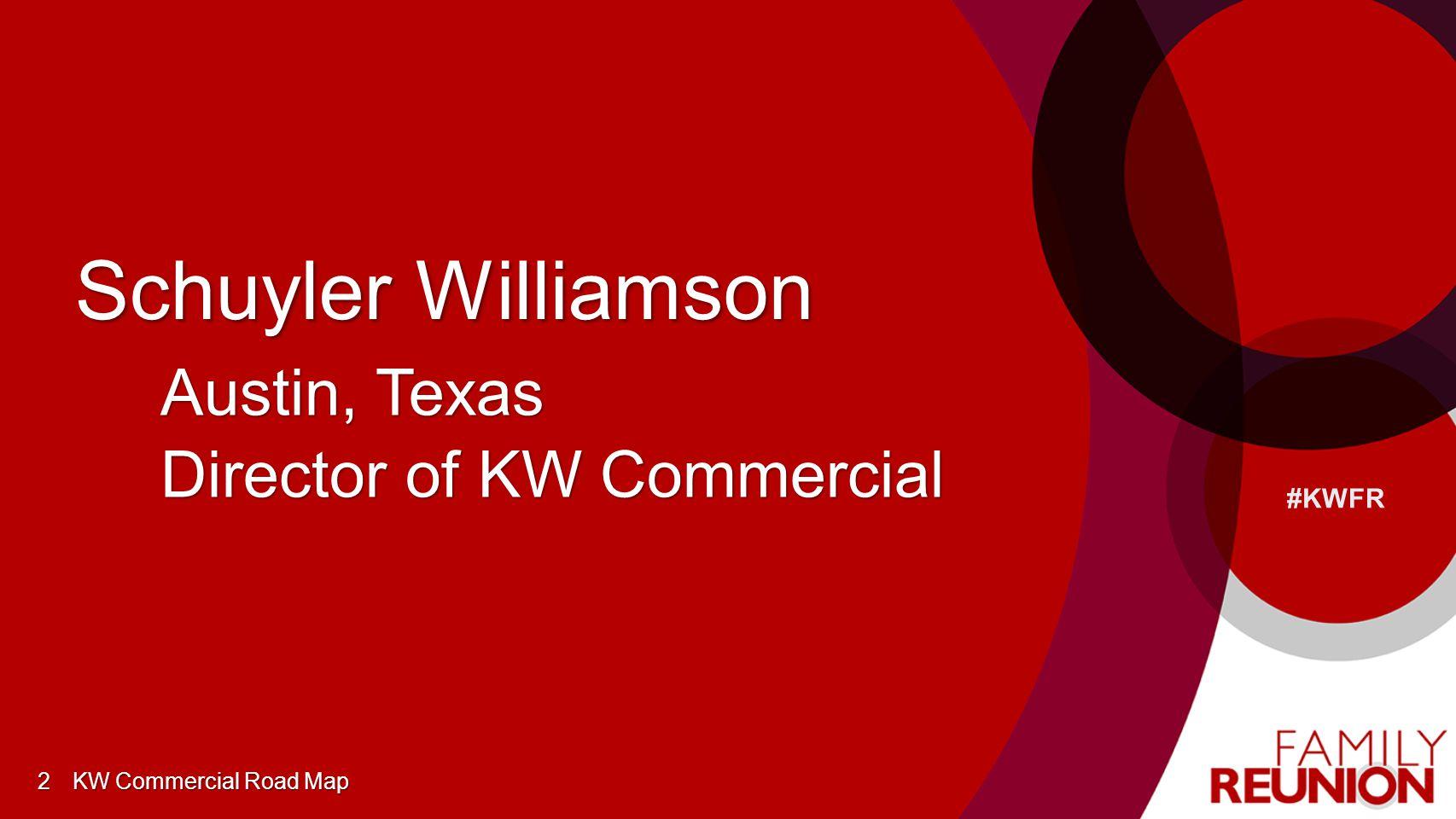 #KWFR Schuyler Williamson 2 Austin, Texas Director of KW Commercial KW Commercial Road Map