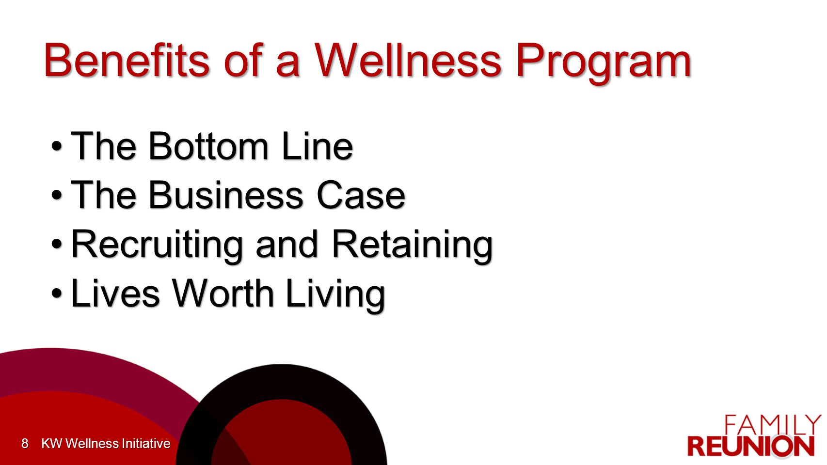 Benefits of a Wellness Program The Bottom LineThe Bottom Line The Business CaseThe Business Case Recruiting and RetainingRecruiting and Retaining Lives Worth LivingLives Worth Living KW Wellness Initiative8