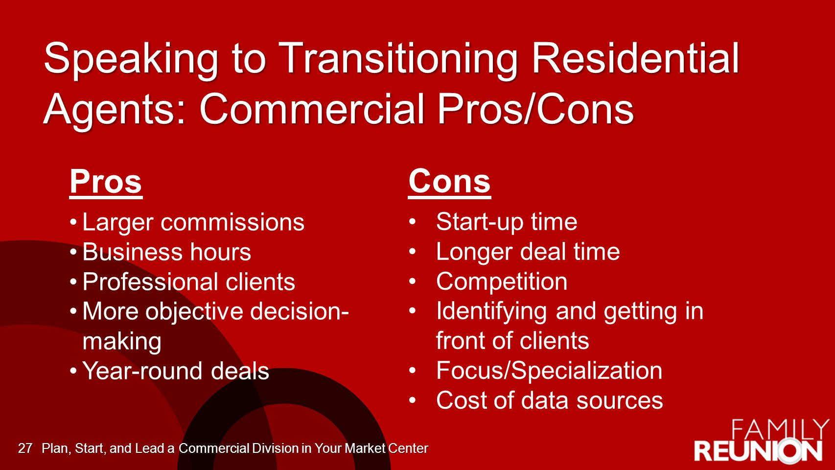 Speaking to Transitioning Residential Agents: Commercial Pros/Cons Pros Larger commissions Business hours Professional clients More objective decision