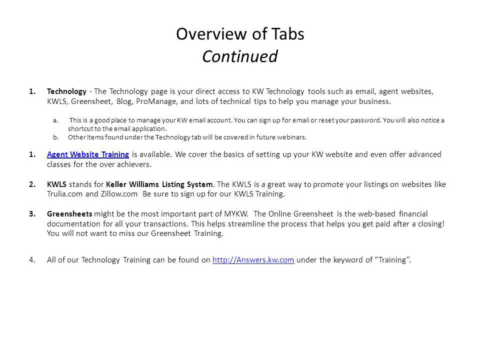 Overview of Tabs Continued 1.Technology - The Technology page is your direct access to KW Technology tools such as email, agent websites, KWLS, Greens