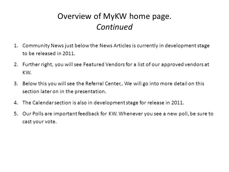 Overview of MyKW home page. Continued 1.Community News just below the News Articles is currently in development stage to be released in 2011. 2.Furthe