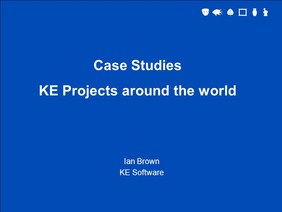 Case Studies KE Projects around the world Ian Brown KE Software