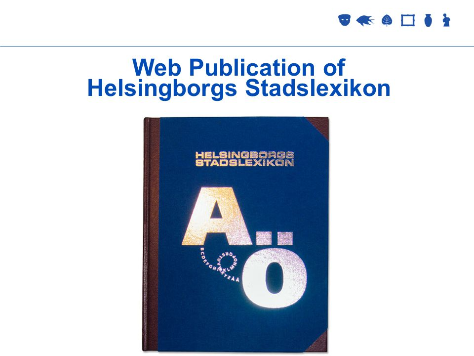 Collections Management 2 September 2005 Web Publication of Helsingborgs Stadslexikon