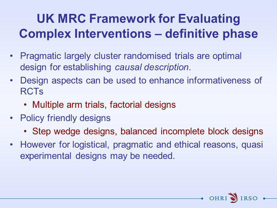 UK MRC Framework for Evaluating Complex Interventions – definitive phase Pragmatic largely cluster randomised trials are optimal design for establishi