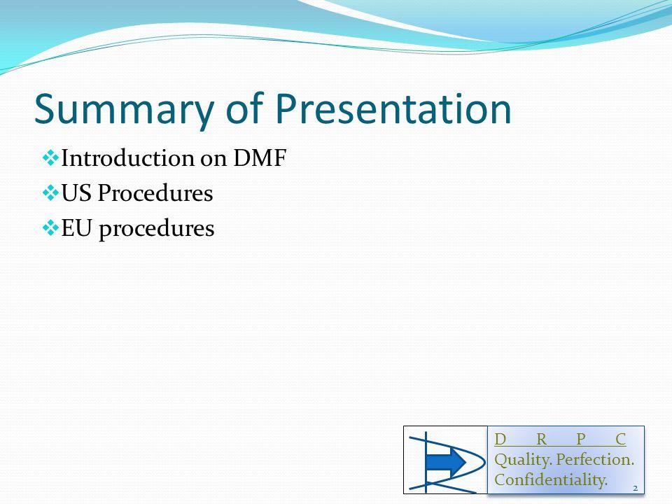 Summary of Presentation  Introduction on DMF  US Procedures  EU procedures D R P C Quality.