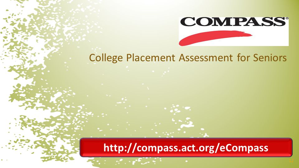 College Placement Assessment for Seniors 12 http://compass.act.org/eCompass