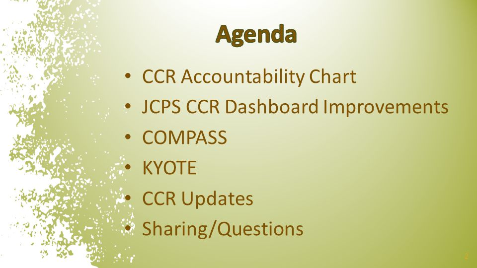 CCR Accountability Chart JCPS CCR Dashboard Improvements COMPASS KYOTE CCR Updates Sharing/Questions 2