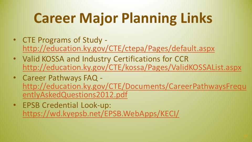 29 Career Major Planning Links CTE Programs of Study - http://education.ky.gov/CTE/ctepa/Pages/default.aspx http://education.ky.gov/CTE/ctepa/Pages/de
