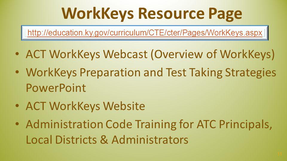 33 WorkKeys Resource Page ACT WorkKeys Webcast (Overview of WorkKeys) WorkKeys Preparation and Test Taking Strategies PowerPoint ACT WorkKeys Website
