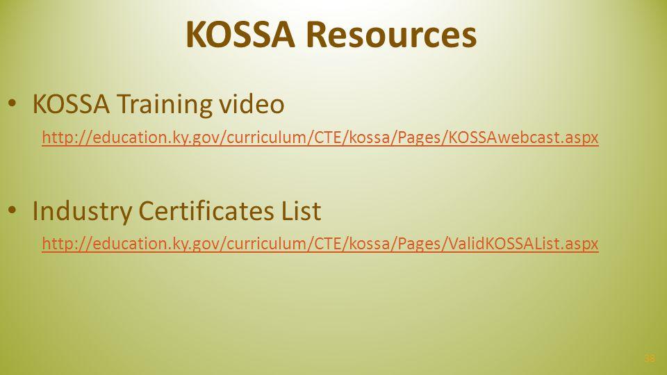 38 KOSSA Resources KOSSA Training video http://education.ky.gov/curriculum/CTE/kossa/Pages/KOSSAwebcast.aspx Industry Certificates List http://educati