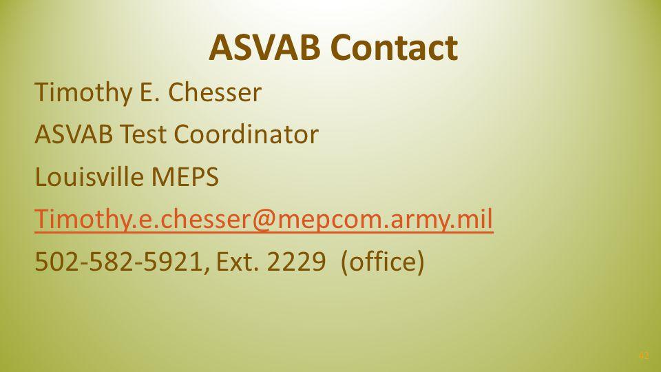 42 ASVAB Contact Timothy E. Chesser ASVAB Test Coordinator Louisville MEPS Timothy.e.chesser@mepcom.army.mil 502-582-5921, Ext. 2229 (office)