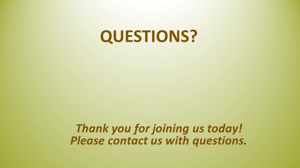 43 QUESTIONS? Thank you for joining us today! Please contact us with questions.