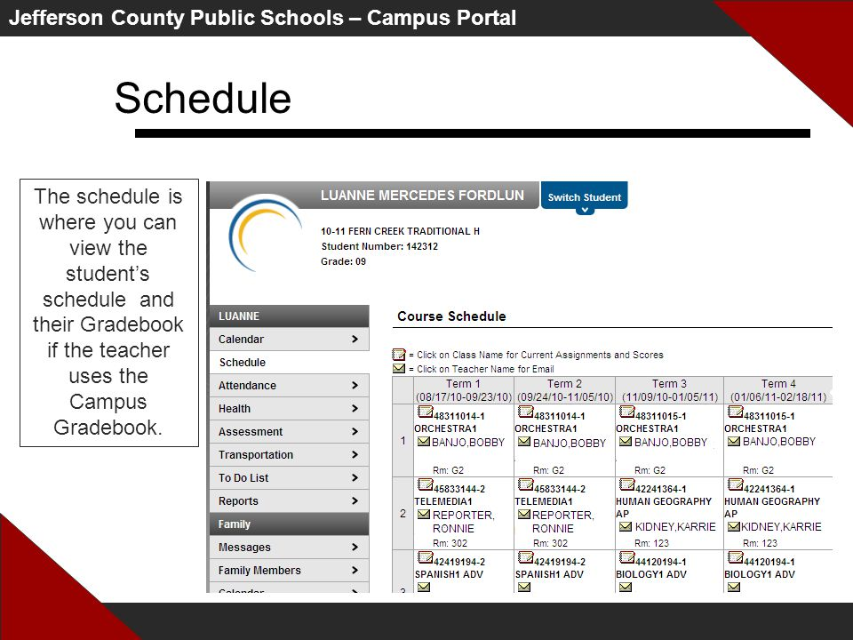 Jefferson County Public Schools – Campus Portal Schedule The schedule is where you can view the student's schedule and their Gradebook if the teacher uses the Campus Gradebook.