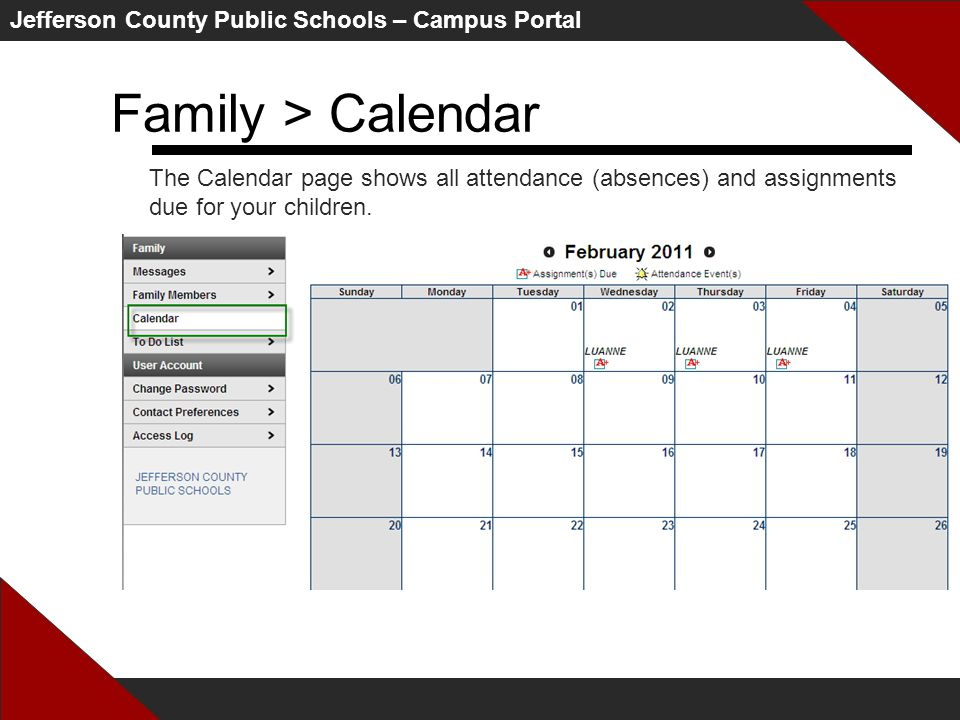 Jefferson County Public Schools – Campus Portal Family > Calendar The Calendar page shows all attendance (absences) and assignments due for your children.