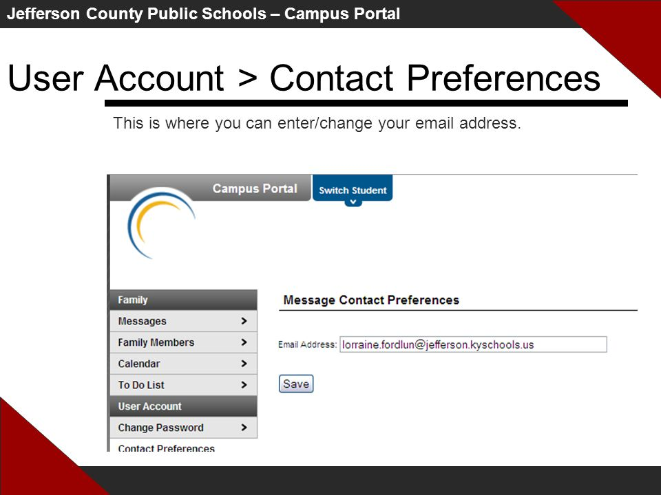 Jefferson County Public Schools – Campus Portal User Account > Contact Preferences This is where you can enter/change your email address.