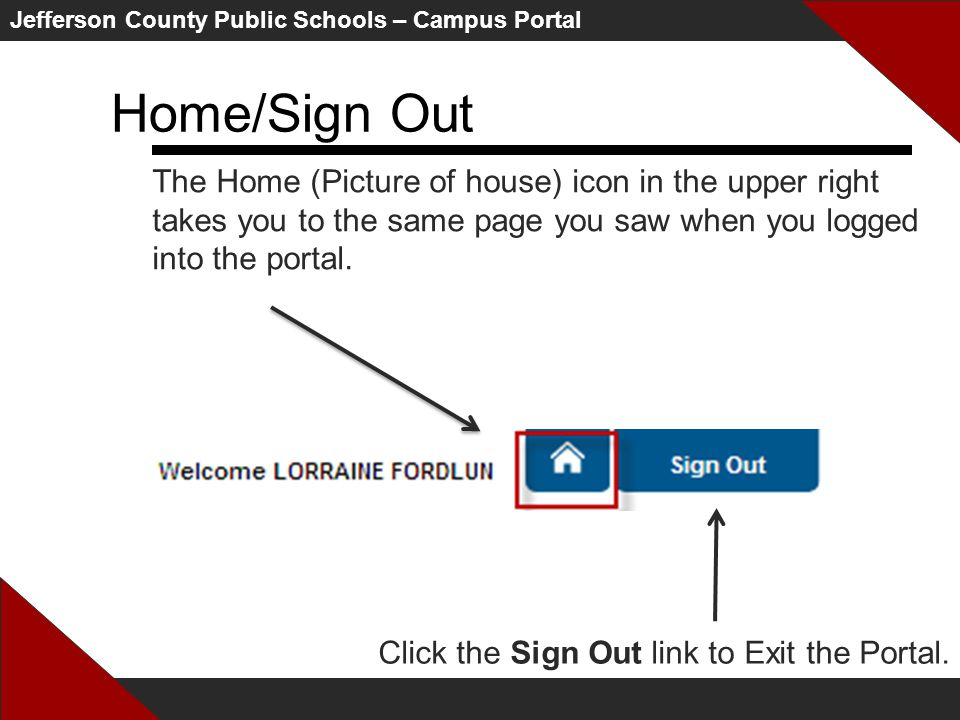 Jefferson County Public Schools – Campus Portal Home/Sign Out The Home (Picture of house) icon in the upper right takes you to the same page you saw when you logged into the portal.