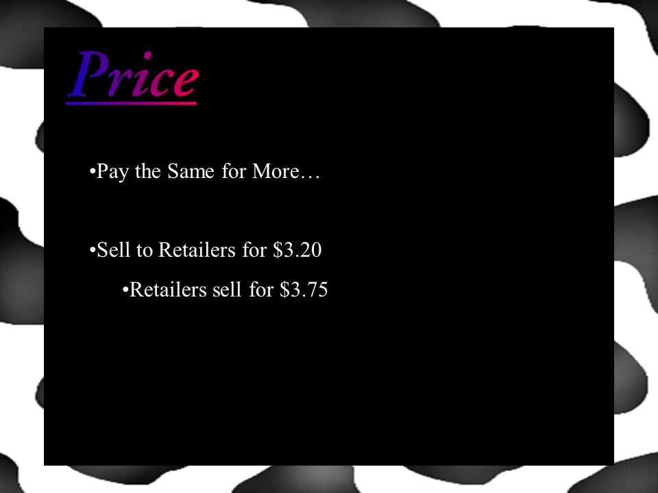 Pay the Same for More… Sell to Retailers for $3.20 Retailers sell for $3.75