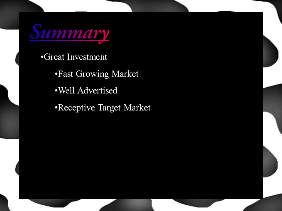 Great Investment Fast Growing Market Well Advertised Receptive Target Market
