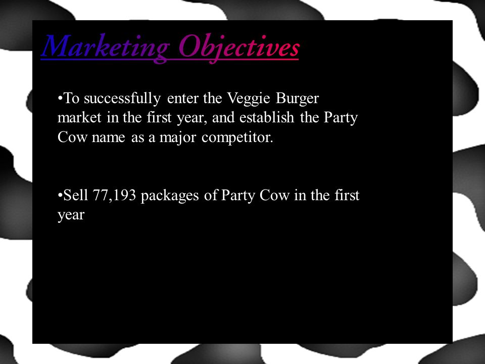 To successfully enter the Veggie Burger market in the first year, and establish the Party Cow name as a major competitor.