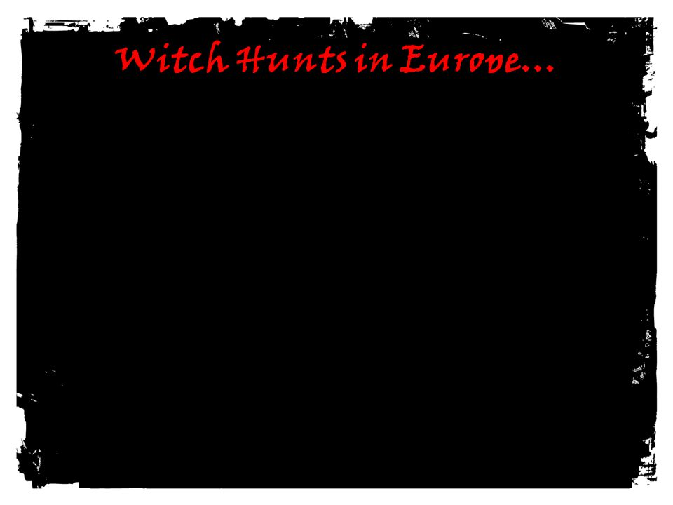 Witch Hunts in Europe…