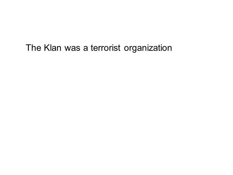 The Klan was a terrorist organization