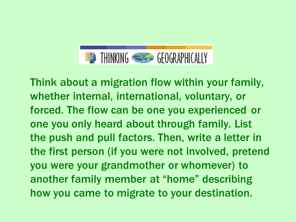 Think about a migration flow within your family, whether internal, international, voluntary, or forced.