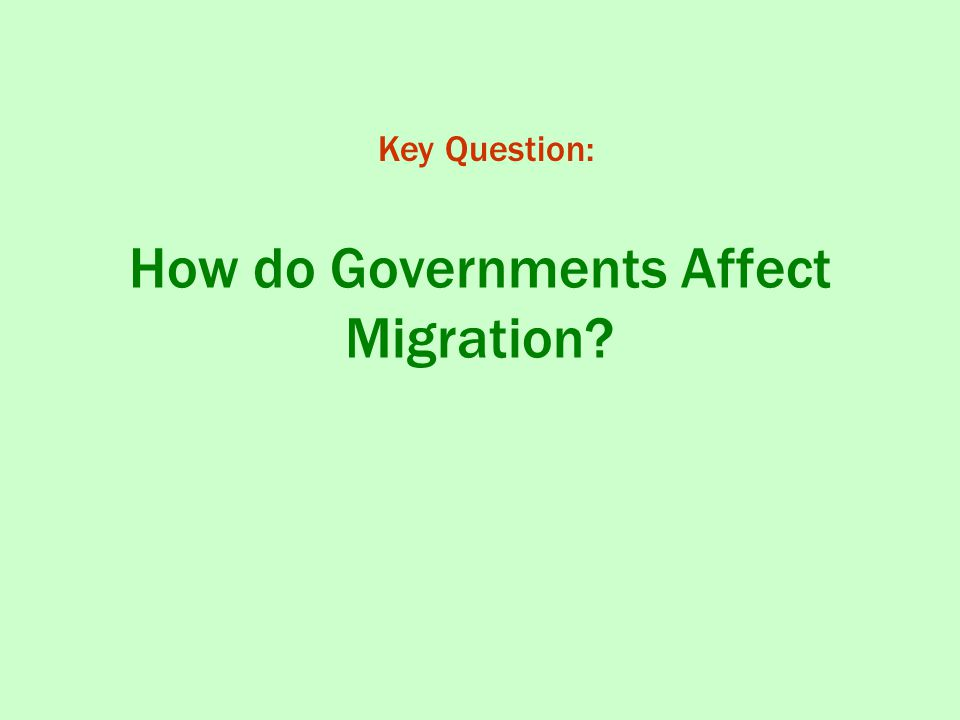 How do Governments Affect Migration Key Question: