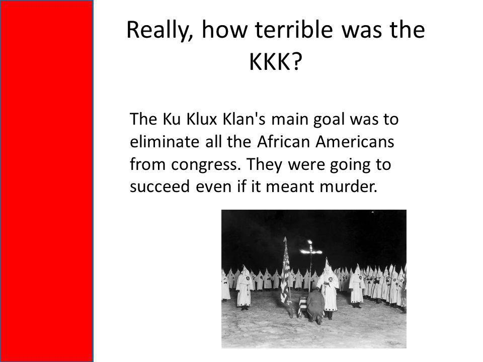 Really, how terrible was the KKK.