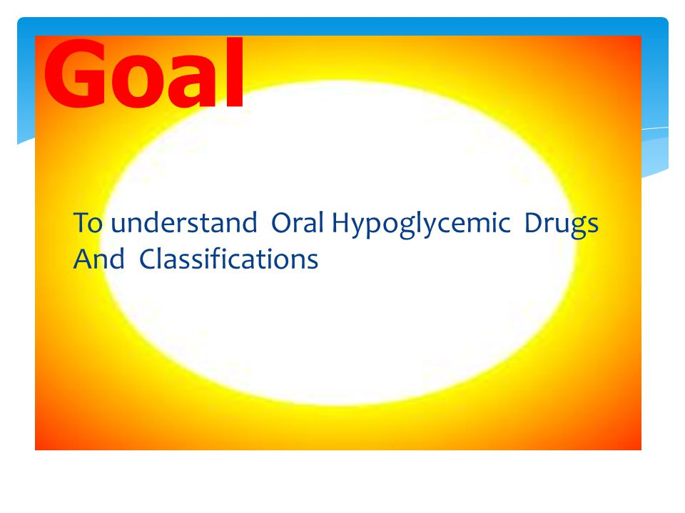 To understand Oral Hypoglycemic Drugs And Classifications Goal