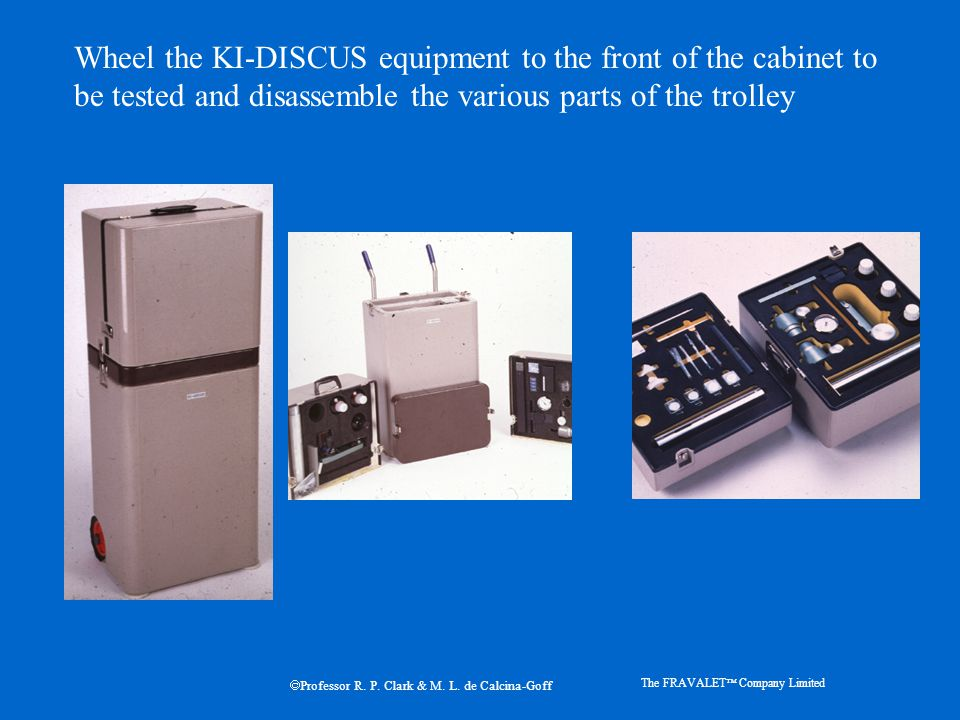Wheel the KI-DISCUS equipment to the front of the cabinet to be tested and disassemble the various parts of the trolley The FRAVALET  Company Limited  Professor R.