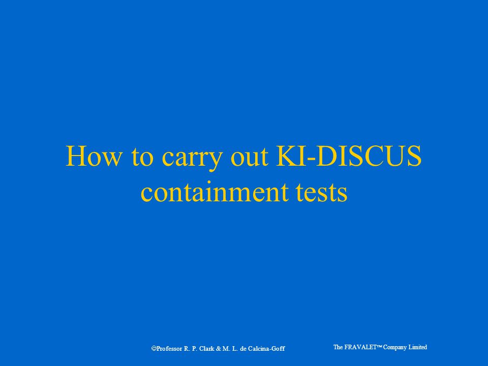 How to carry out KI-DISCUS containment tests The FRAVALET  Company Limited  Professor R.