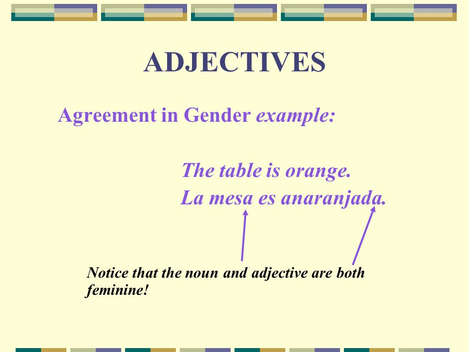 ADJECTIVES Agreement in Gender example: The table is orange.