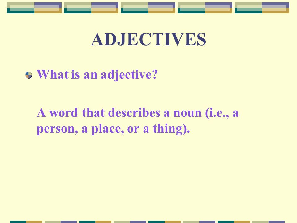 ADJECTIVES What is an adjective.