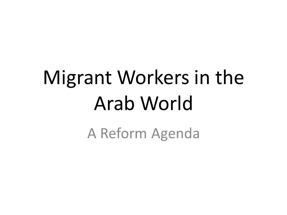 Migrant Workers in the Arab World A Reform Agenda