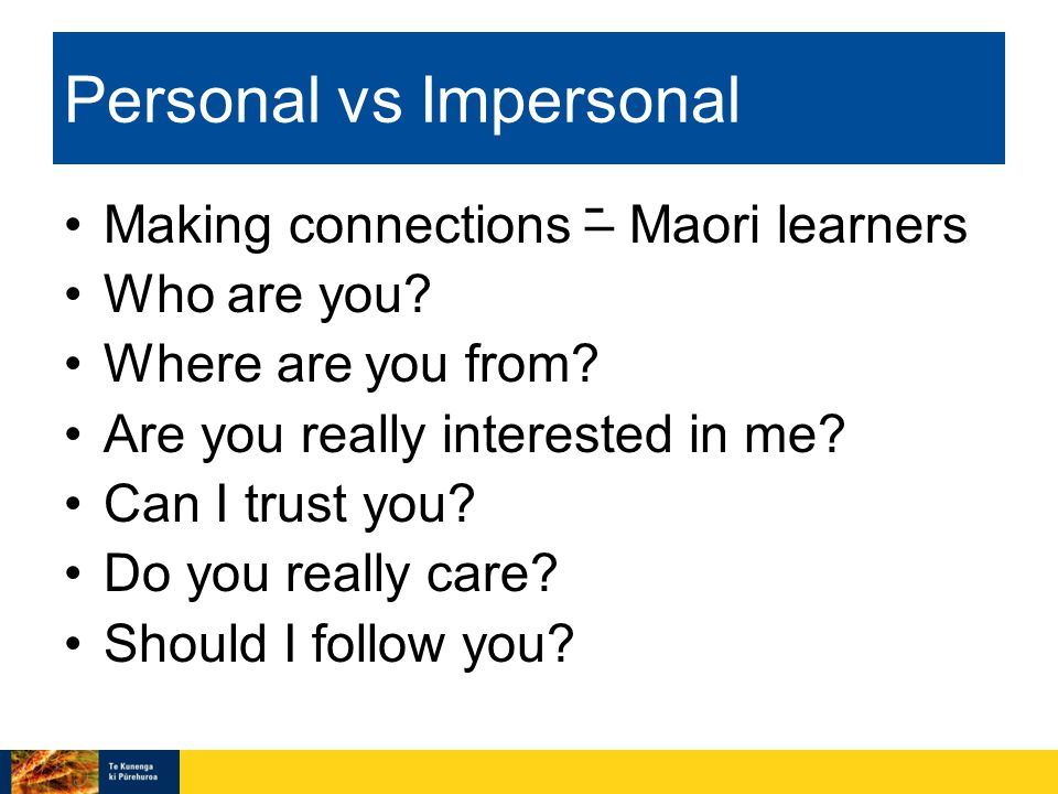Personal vs Impersonal Making connections – Maori learners Who are you.