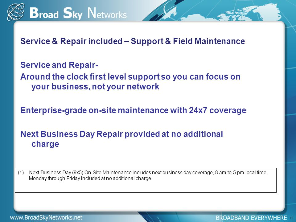 (1)Next Business Day (9x5) On-Site Maintenance includes next business day coverage, 8 am to 5 pm local time, Monday through Friday included at no additional charge.