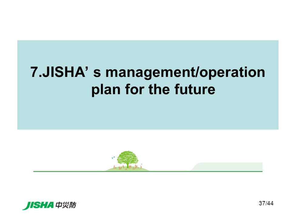 37/44 7.JISHA' s management/operation plan for the future