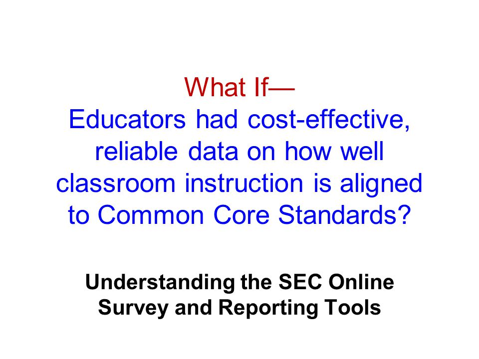 What If— Educators had cost-effective, reliable data on how well classroom instruction is aligned to Common Core Standards.