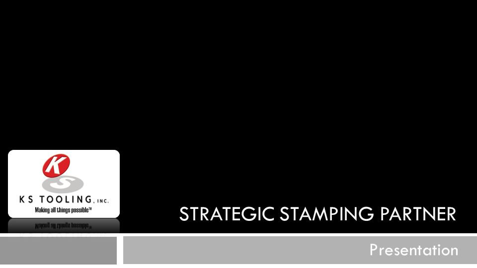 STRATEGIC STAMPING PARTNER Presentation