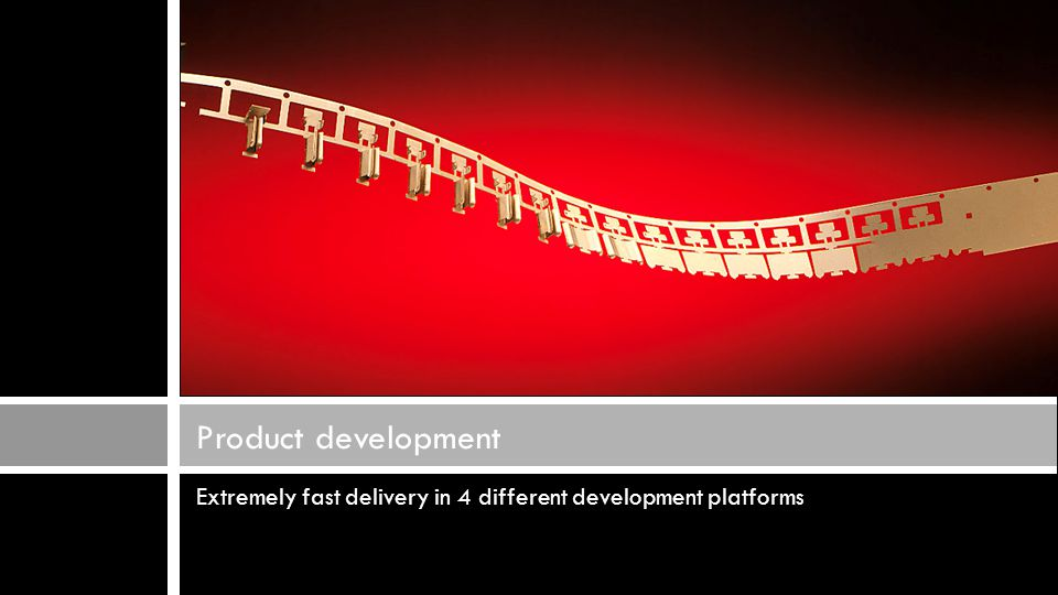 Extremely fast delivery in 4 different development platforms Product development