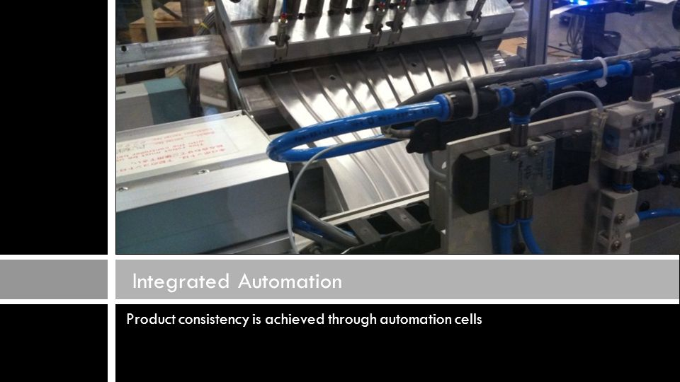 Product consistency is achieved through automation cells Integrated Automation